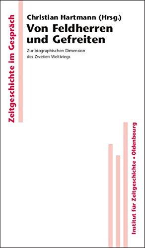 Von Feldherren Und Gefreiten  Zur Biographischen Dimension Des Zweiten Weltkriegs  Zeitgeschichte Im Gespräch Band 2