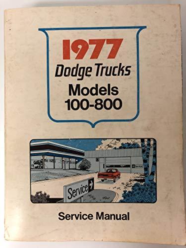 DODGE TRUCKS MODELS 100 THROUGH 800 CONVENTIONAL FORWARD CONTROL 4 X 4 SERVICE MANUAL 1977
