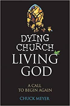 Book Dying Church, Living God: A Call to Begin Again by Chuck Meyer (2000-01-01)