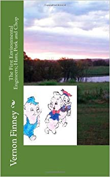 The First Environmental Engineers: Ham, Pork and Chop: Volume 1