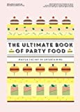The Ultimate Book of Party Food: Master The Art of Entertaining