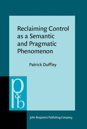 Reclaiming Control as a Semantic and Pragmatic Phenomenon (Pragmatics & Beyond New Series)