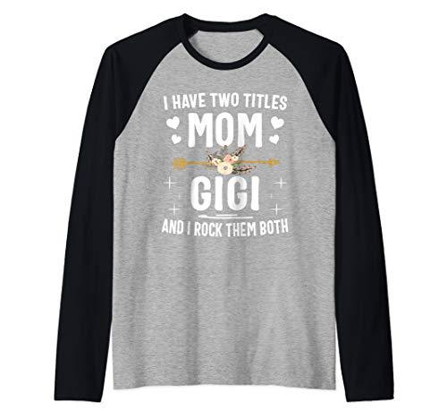 I Have Two Titles Mom And Gigi And I Rock Them Both Raglan Baseball Tee