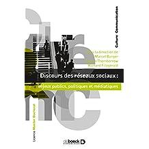 Discours des réseaux sociaux : enjeux publics politiques et médiatiques (Culture & communication) (French Edition)