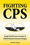 img - for Fighting CPS: Guilty Until Proven Innocent of Child Protective Services Charges book / textbook / text book