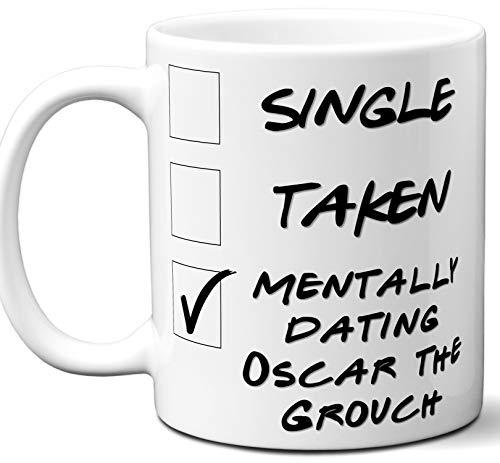 Funny Oscar the Grouch Mug. Single, Taken, Mentally Dating Coffee, Tea Cup. Best Gift Idea for Sesame Street TV Series Fan, Lover. Women, Men Boys, Girls. Birthday, Christmas. 11 oz. ()
