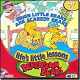 When Little Bears Are Scaredy Bears Lifes Little Lessons with the Berenstain Bears