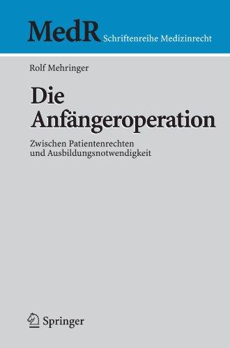 Die Anfängeroperation: Zwischen Patientenrechten und Ausbildungsnotwendigkeit (MedR Schriftenreihe Medizinrecht) (German Edition) by Springer
