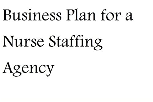 Business Plan for a Nurse Staffing Agency (Fill-in-the-Blank