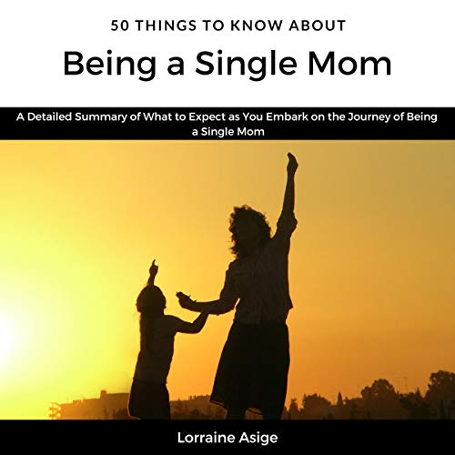 Pdf Parenting 50 Things to Know About Being a Single Mom: A Detailed Summary of What to Expect as You Embark on the Journey of Being a Single Mom