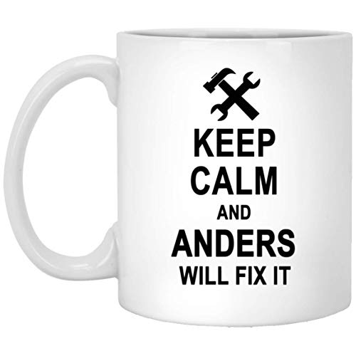Keep Calm And Anders Will Fix It Coffee Mug Funny - Amazing Birthday Gag Gifts for Anders Men Women - Halloween Christmas Gift Ceramic Mug Tea Cup White 11 -