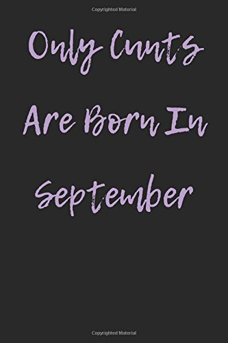 Only Cunts are Born in September: Blank Lined Journal pdf