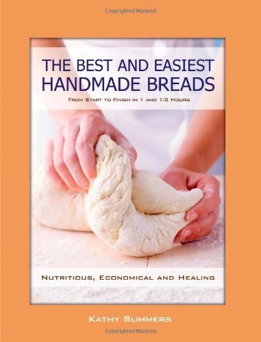 The Best and Easiest Handmade Breads - From Start to Finish in 1 and ½ Hours