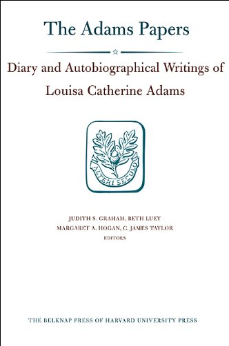 Diaries: Diary and Autobiographical Writings of Louisa Catherine Adams, Volumes 1 and 2: 1778–1849 (Adams Papers) by Brand: Belknap Press
