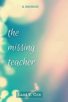 the missing teacher: a memoir by [Cox, Lani]