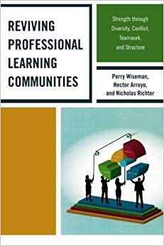 Book Reviving Professional Learning Communities: Strength through Diversity, Conflict, Teamwork, and Structure by Wiseman, Perry P., Arroyo, Hector, Richter, Nicholas (2012)