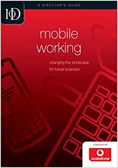 Book Mobile Working: Changing the Landscape for Future Business (IOD Director's Guide) by Institute of Directors (2008-09-03)