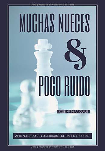 Muchas nueces y poco ruido: Aprendiendo de los errores de Pablo Escobar: Amazon.es: Quilis, José Mª Mira, Tarín, Rosa Ibáñez: Libros