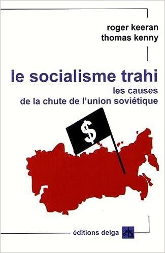 Le socialisme trahi : Les causes de la chute de l'Union soviétique (1917-1991) pdf epub