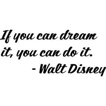 If You Can Dream It You Can Do It Walt Disney Quote Inspiration Encouragement Disney Quote Vinyl Wall Sticker Decal For Home Decor 20 Inch X 9 Inch