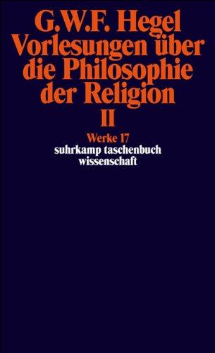 Werke in 20 Bänden und Register, Bd.17, Vorlesungen über die Philosophie der Religion II. by Georg Wilhelm Friedrich Hegel, Eva Moldenhauer