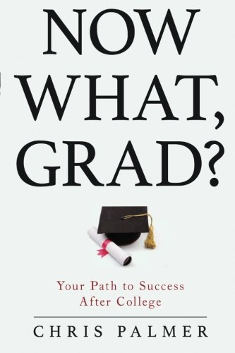 Now What, Grad?: Your Path to Success After College