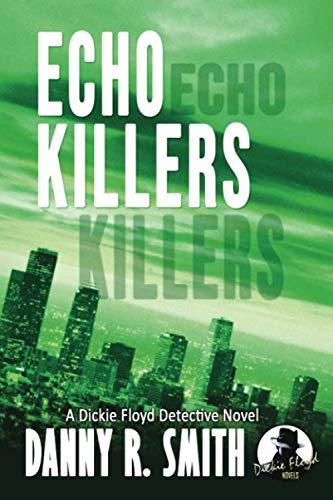 Echo Killers: A Dickie Floyd Detective Novel