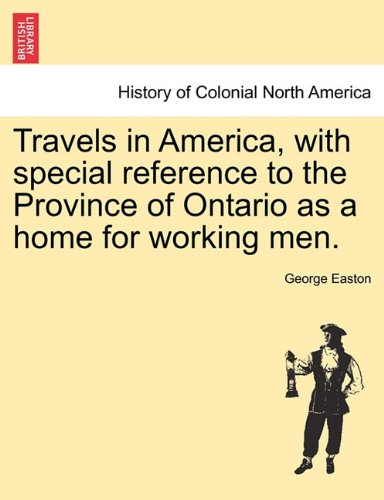 Read Online Travels in America, with special reference to the Province of Ontario as a home for working men. pdf epub