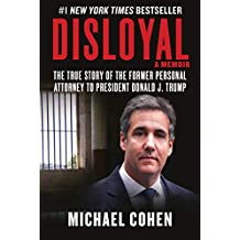 Disloyal: A Memoir: The True Story of the Former Personal Attorney to President Donald J. Trump PDF