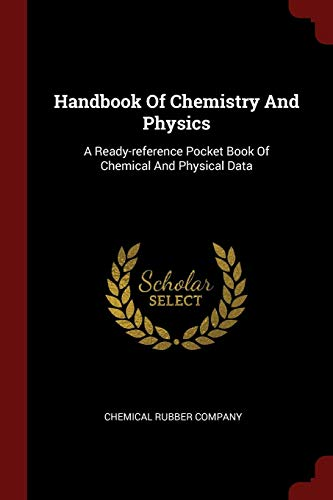 (Handbook Of Chemistry And Physics: A Ready-reference Pocket Book Of Chemical And Physical Data)
