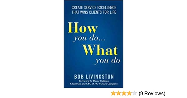 How You Do... What You Do: Create Service Excellence That Wins Clients For Life