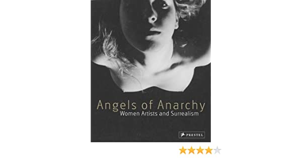 Angels Of Anarchy Women Artists And Surrealism Patricia Allmer