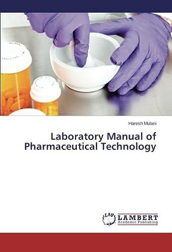 laboratory manual of pharmaceutical technology haresh mulani rh amazon com Narcotic Drug Prod Pharma Labs Pharmaceutical Manufacturing