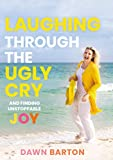 Laughing Through the Ugly Cry: …and Finding
