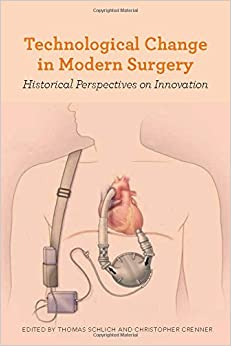 Technological Change in Modern Surgery: Historical Perspectives on Innovation (Rochester Studies in Medical History)