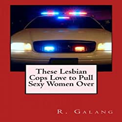 These Lesbian Cops Love to Pull Sexy Women Over