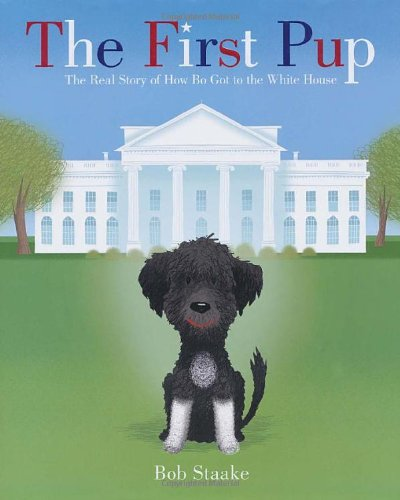 The First Pup: The Real Story of How Bo Got to the White (Obama First Dog)