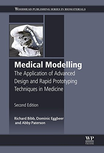 Medical Modelling: The Application of Advanced Design and Rapid Prototyping Techniques in Medicine (Woodhead Publishing Series in Biomaterials Book 91)