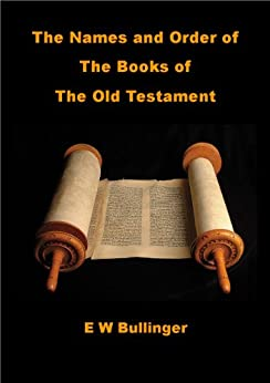 The Names and Order of the Books of the Old Testament by [Bullinger, E W]