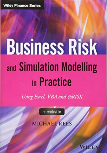 Business Risk and Simulation Modelling in Practice: Using Excel, VBA and @RISK (The Wiley Finance Series) ()