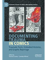 Documenting Trauma in Comics: Traumatic Pasts, Embodied Histories, and Graphic Reportage