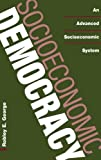 Socioeconomic Democracy, Robley E. George, 027597376X