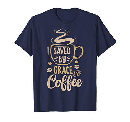 Coffee Grace (Saved By Grace And Coffee T shirt Christian Women Funny Gift)