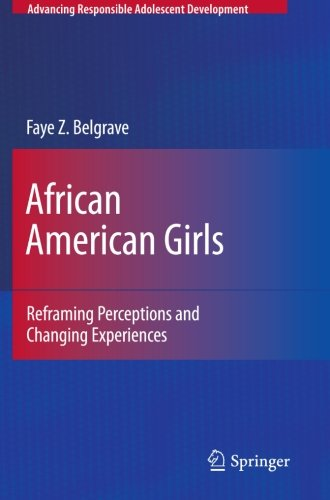 Search : African American Girls: Reframing Perceptions and Changing Experiences (Advancing Responsible Adolescent Development)