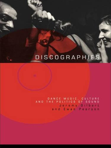 Discographies: Dance, Music, Culture and the Politics of Sound by Routledge