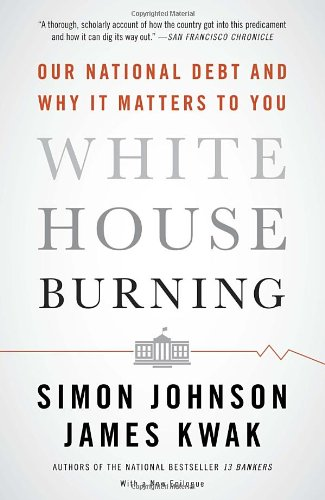 White House Burning: Our National Debt and Why It Matters to You