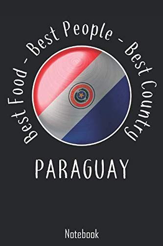 Best Food - Best People - Best Country: Paraguay Notebook | college book | diary | journal | booklet | memo | composition book | 110 sheets - ruled paper 6x9 inch
