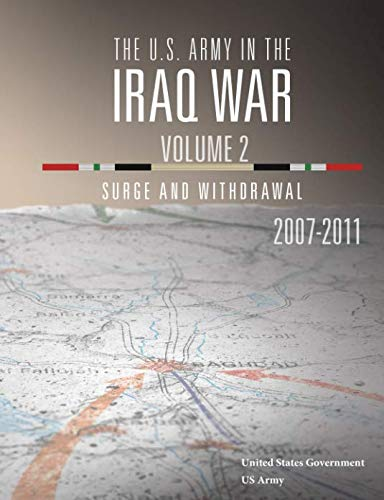 The U.S. Army in the Iraq War Volume 2: Surge and Withdrawal 2007 - 2011 (State Of War)