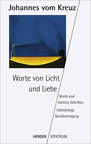 Worte von Licht und Liebe (HERDER spektrum) Taschenbuch – 18. September 1996 Johannes vom Kreuz Verlag Herder GmbH 3451045060 Religion