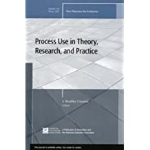 Process Use in Theory, Research, and Practice: New Directions for Evaluation, Number 116